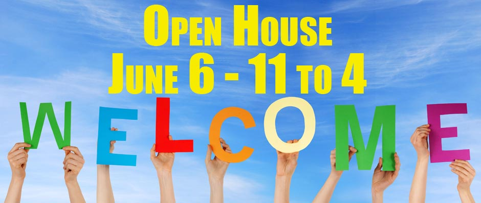 Open House - June 6 - 11 to 4